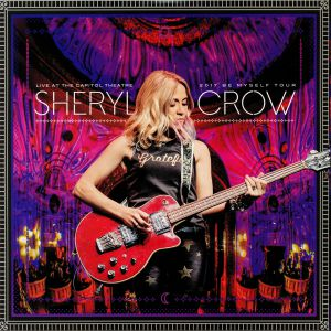 CROW, Sheryl - Live At The Capitol Theatre 2017: Be Myself Tour