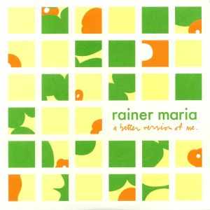 RAINER MARIA - A Better Version Of Me (reissue)