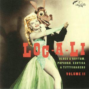VARIOUS - Loc A Li: Blues & Rhythm Popcorn Exotica & Tittyshakers Vol 11