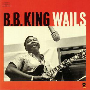 BB KING - Wails (Collectors Edition)