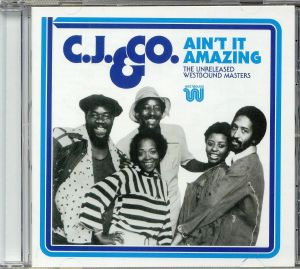 CJ & CO - Ain't It Amazing: The Unreleased Westbound Masters