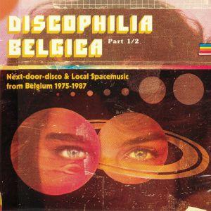 VARIOUS - Discophilia Belgica: Next Door Disco & Local Spacemusic From Belgium 1975-1987 Part 1/2