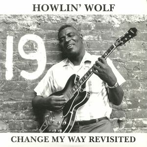 HOWLIN' WOLF - Change My Way Revisited