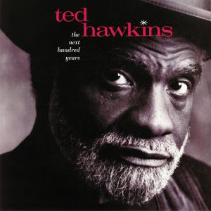HAWKINS, Ted - The Next Hundred Years (reissue)