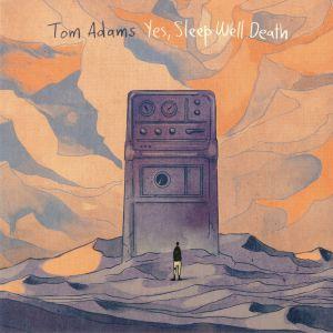 ADAMS, Tom - Yes Sleep Well Death