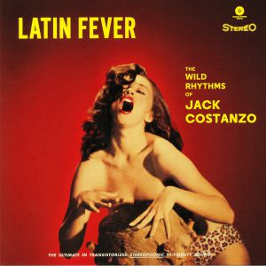 COSTANZO, Jack - Latin Fever: The Wild Rhythms Of Jack Costanzo (Collector's Edition)