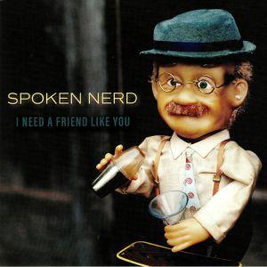 SPOKEN NERD - I Need A Friend Like You