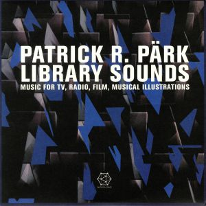 PARK, Patrick R - Library Sounds: Music For TV, Radio, Film, Musical Illustrations