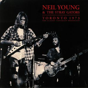 YOUNG, Neil/THE STRAY GATORS - Toronto 1973: The Classic Canadian Broadcast