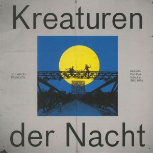 JD TWITCH/VARIOUS - Kreaturen Der Nacht: Deutsche Post Punk Subkultur 1980-1985