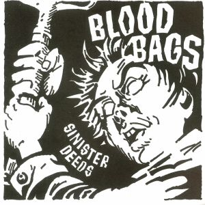 BLOODBAGS - Sinister Deeds