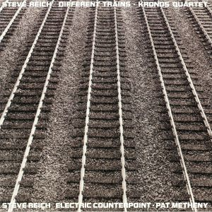 REICH, Steve/KRONOS QUARTET/PAT METHENY - Different Trains/Electric Counterpoint