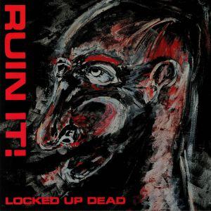 RUIN IT! - Locked Up Dead