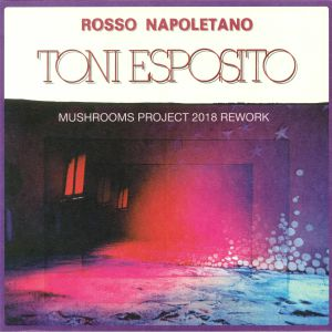 ESPOSITO, Tony - Rosso Napoletano (Mushrooms Project 2018 Rework)