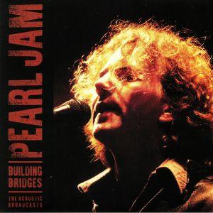PEARL JAM - Building Bridges: The Acoustic Broadcasts