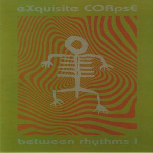 EXQUISITE CORPSE - Between Rhythms I