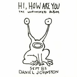 JOHNSTON, Daniel - Hi How Are You/Yip Jump Music: 35th Anniversary Edition