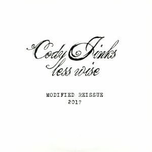 JINKS, Cody - Less Wise: Modified Reissue 2017