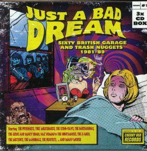 VARIOUS - Just A Bad Dream: Sixty British Garage & Trash Nuggets 1981-89