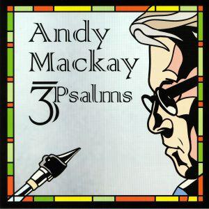 MACKAY, Andy - 3 Psalms