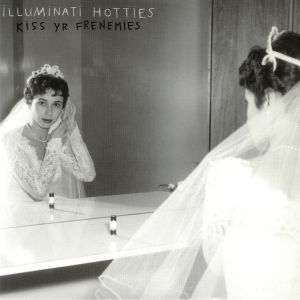 ILLUMINATI HOTTIES - Kiss Yr Frenemies