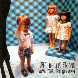 BEVIS FROND, The - We're Your Friends Man