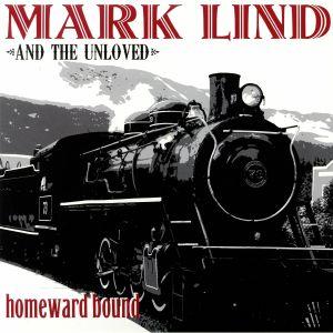 LIND, Mark & THE UNLOVED - Homeward Bound