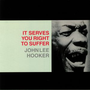 HOOKER, John Lee - It Serves You Right To Suffer