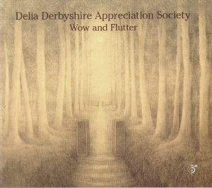 DELIA DERBYSHIRE APPRECIATION SOCIETY - Wow & Flutter