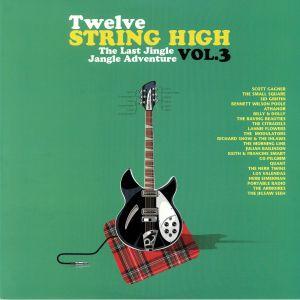 VARIOUS - Twelve String High Vol 3: The Last Jingle Jangle Adventure
