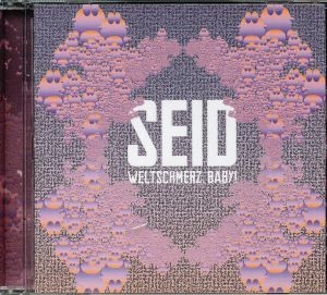 SEID - Weltschmerz Baby!
