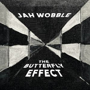 JAH WOBBLE - The Butterfly Effect