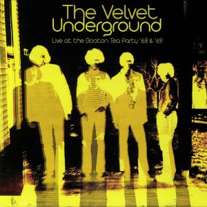 VELVET UNDERGROUND, The - Live At The Boston Tea Party '68 & '69