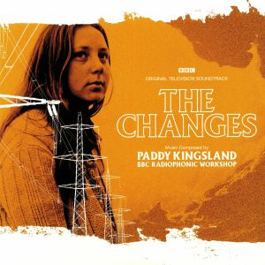 KINGSLAND, Paddy/THE BBC RADIOPHONIC WORKSHOP - The Changes (Soundtrack)