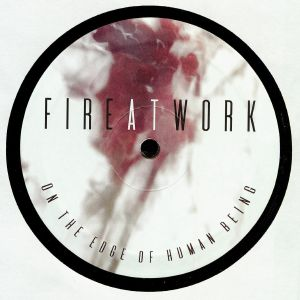 FIRE AT WORK - On The Edge Of Human Being