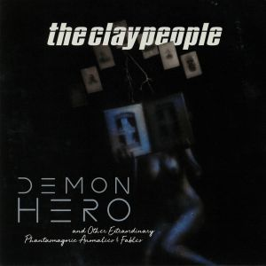 CLAY PEOPLE, The - Demon Hero & Other Extraordinary Phantasmagoric Anomalies & Fables