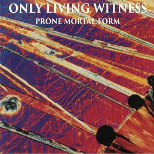 ONLY LIVING WITNESS - Prone Mortal Form: 25th Anniversary Edition