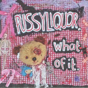 PUSSYLIQUOR - What Of It