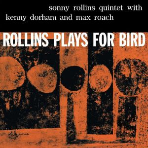 SONNY ROLLINS QUINTET with KENNY DORHAM/MAX ROACH - Rollins Plays For Bird (reissue)