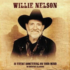 NELSON, Willie - Is There Something On Your Mind: 20 Country Classics
