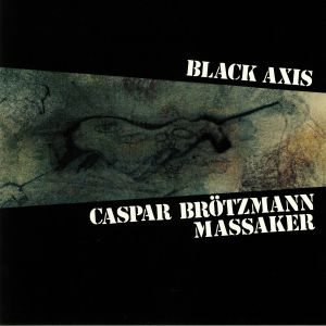 CASPAR BROTZMANN MASSAKER - Black Axis (remastered)