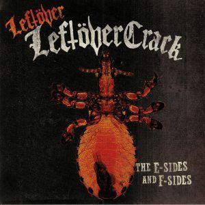 LEFTOVER CRACK - The E Sides & F Sides