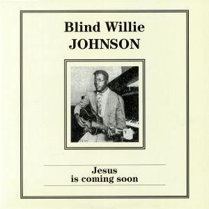 JOHNSON, Blind Willie - Jesus Is Coming Soon (reissue)