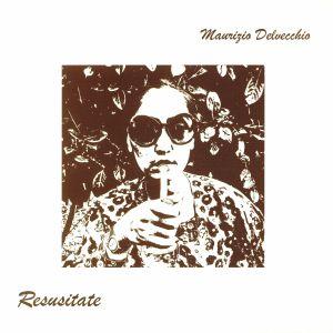 DELVECCHIO, Maurizio - Resusitate (reissue)