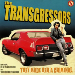 TRANSGRESSORS, The - They Made Her A Criminal