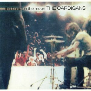 CARDIGANS, The - First Band On The Moon (reissue)