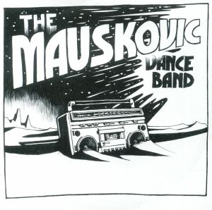MAUSKOVIC DANCE BAND, The - Things To Do
