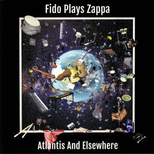 FIDO PLAYS ZAPPA - Atlantis & Elsewhere
