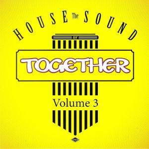 TOGETHER - The House Sound Of Together Volume 3