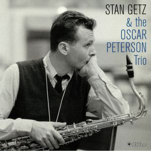 GETZ, Stan/THE OSCAR PETERSON TRIO - Stan Getz & The Oscar Peterson Trio